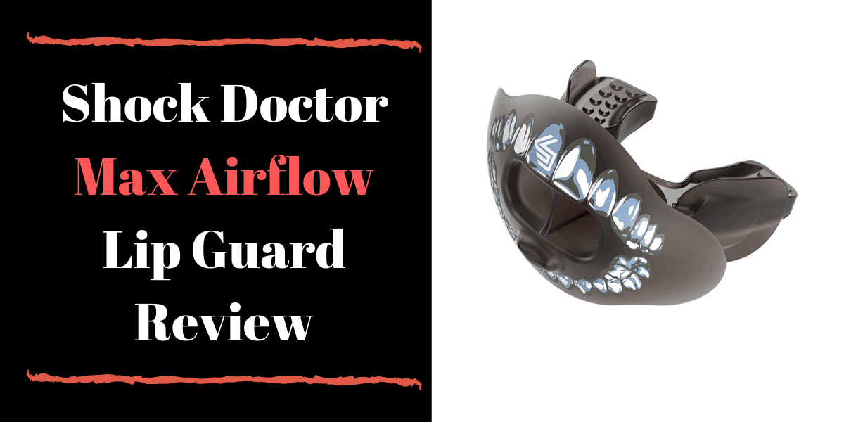 Shock Doctor Max Airflow Lip Guard Review