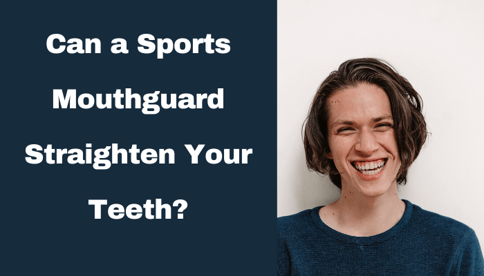 Can a Sports Mouthguard Straighten Your Teeth