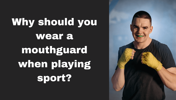 Why should you wear a mouthguard when playing sport?