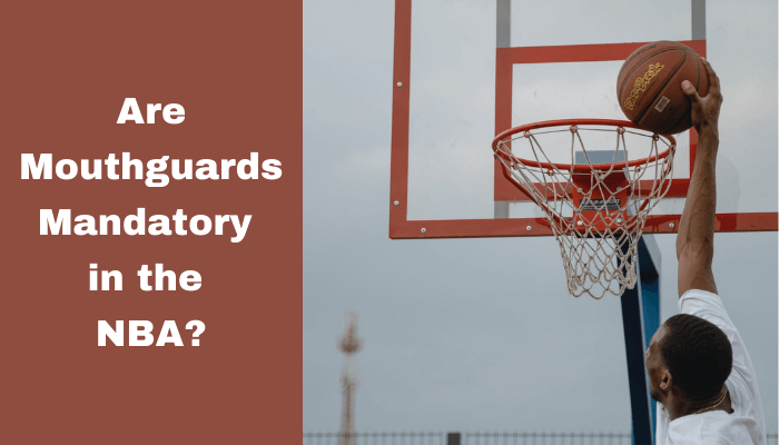 Are Mouthguards Mandatory in the NBA