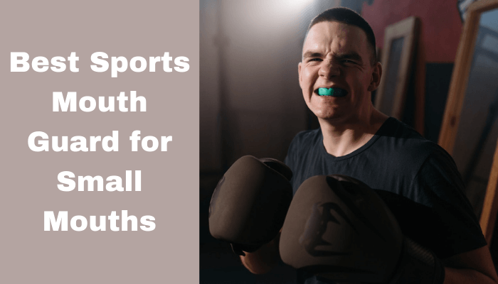 Best Sports Mouth Guard for Small Mouth