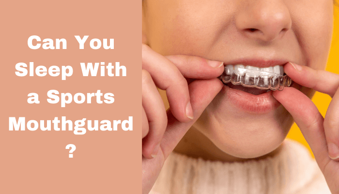 Can You Sleep With a Sports Mouthguard