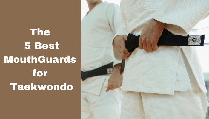 Best MouthGuards for Tae kwon do