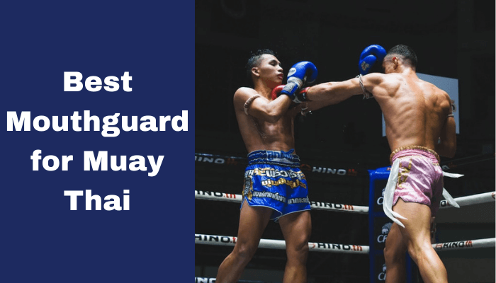 Best Mouthguard for Muay Thai