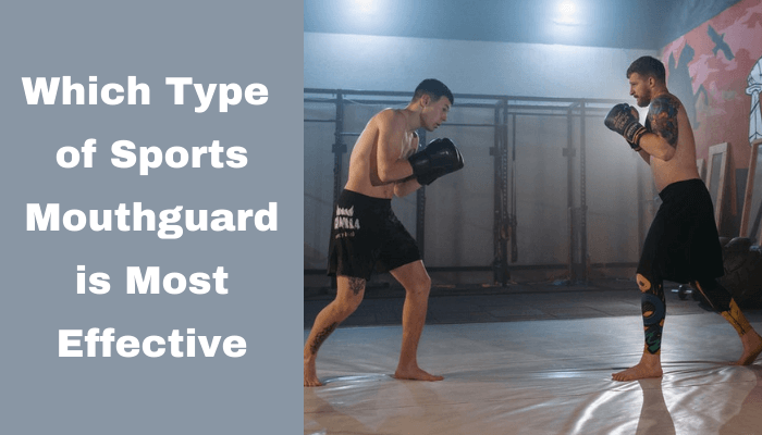 Which Type of Sports Mouthguard is Most Effective