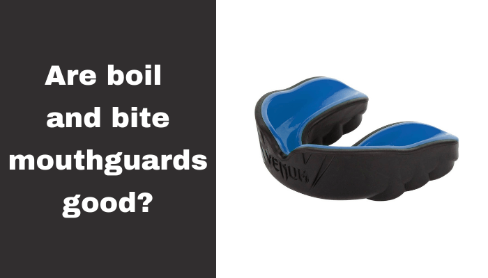 Are boil and bite mouthguards good