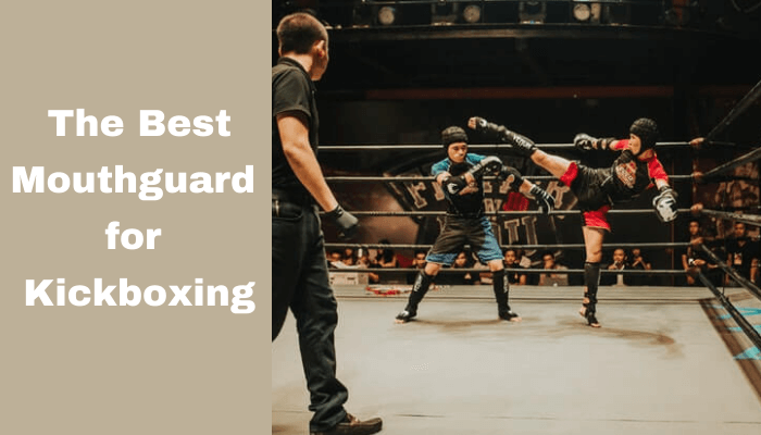 Best Mouthguard for Kickboxing